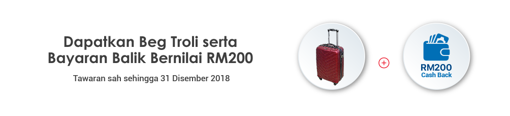 Get a complimentary Trolley Bag and RM200 Cash Back