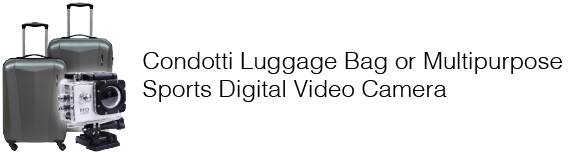 Get a Condotti Luggage Bag or Multipurpose Sports Digital Video Camera for free!