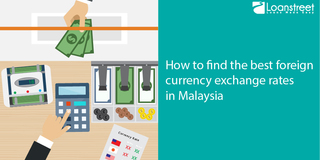 How to Find the Best Foreign Currency Exchange Rates In Malaysia